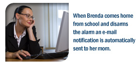 When Brenda comes home from school and disarms the alarm an e-mail notification is automatically sent to her mom.