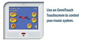 Use an OmniTouch Touchscreen to control your music system.