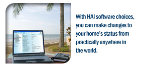 With HAI software choices, you can make changes to your home's status from practically anywhere in the world